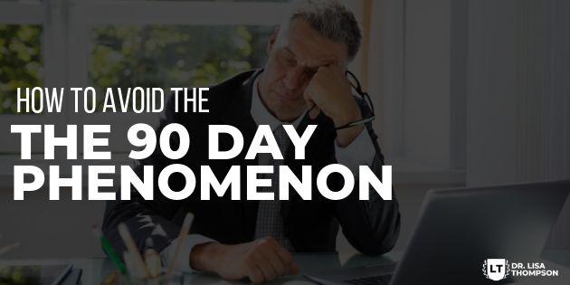 How to Avoid the 90 Day Phenomenon