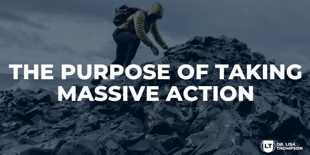 The Purpose of Massive Action