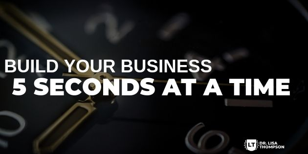 How to Build Your Business 5 Seconds at a Time