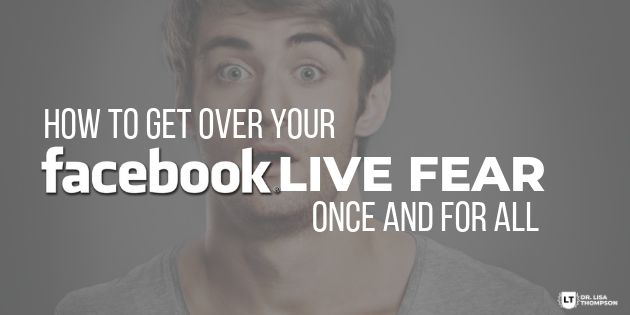 How to Get Over Your FB Live Fear Once and for All
