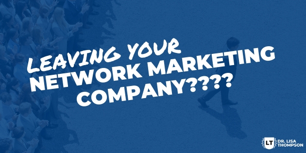 Leaving Your Network Marketing Company???