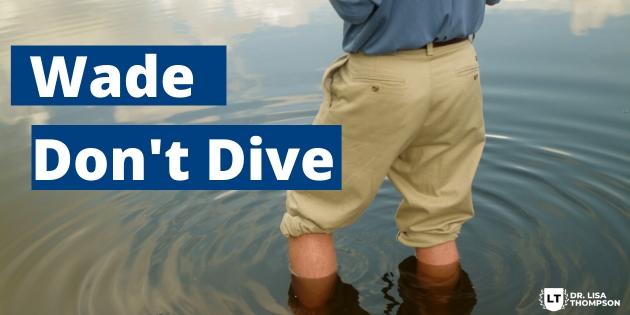 Wade Don't Dive