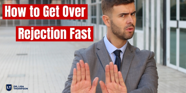 How to Get Over Rejection Fast