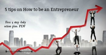 5 tips on how to be an entrepreneur