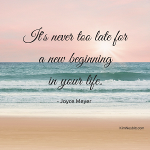 It's never too late fora new beginningin your life.