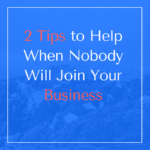 2 Tips To Help When Nobody Will Join Your Business
