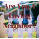 Are You A Loving Neighbor?