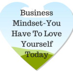 Business Mindset-You Have To Love Yourself Today