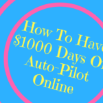 Methods To Make Money Online-How To Have $1000 Days On Autopilot