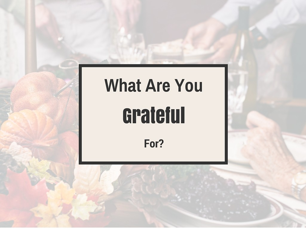 Happy Thanksgiving! What Are You Grateful For?