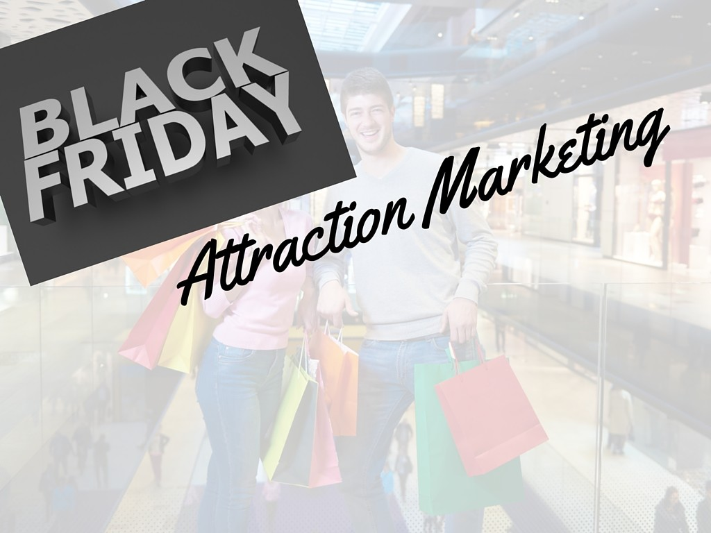 Black Friday and Attraction Marketing