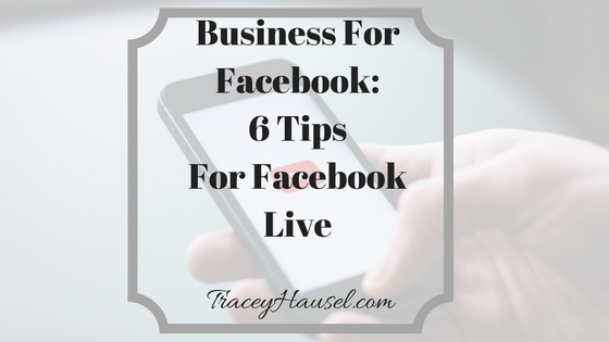 Business for Facebook: 6 Tips for Facebook Live