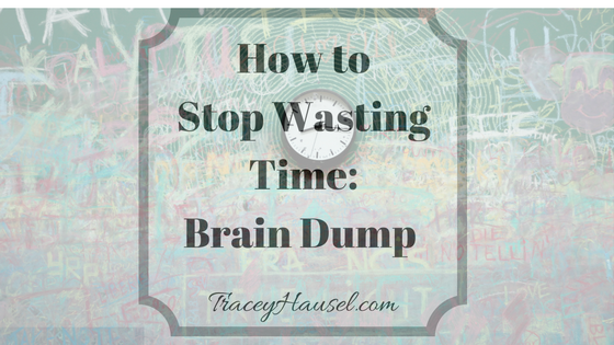 How to Stop Wasting Time: Brain Dump