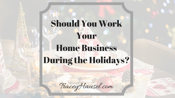 Should You Bother to Work Your Home Business During the Holidays?