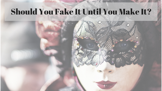 Should You Fake It Until You Make It?