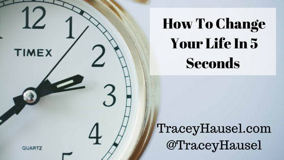 How To Change Your Life In 5 Seconds