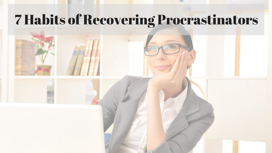 7 Habits of Recovering Procrastinators