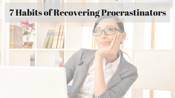 7 Habits of Recovering Procrastinators