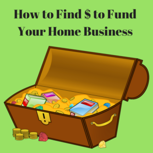How to Find Money to Fund YourHome Business