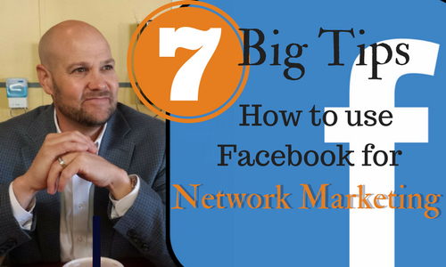 7  Big Tips of How To use Facebook for Network Marketing