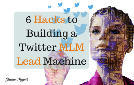 6 Hacks to Building a Twitter MLM Lead Machine