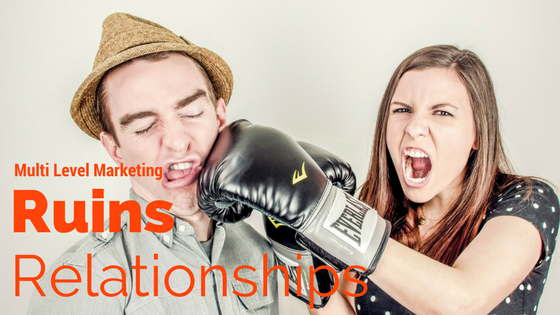 Multi Level Marketing ruins relationships if done incorrectly: Stop This Now