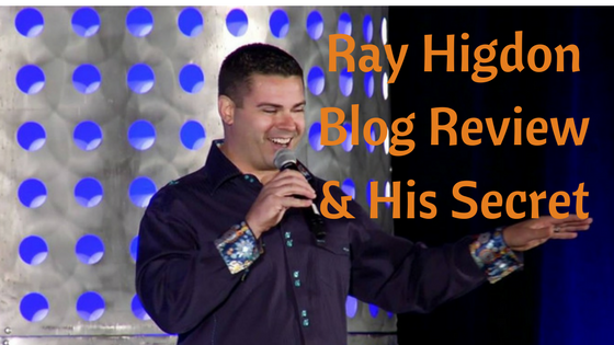 Ray Higdon Blog Review and His Secret!
