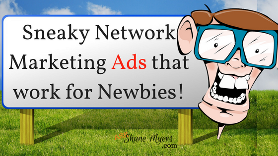 Sneaky Network Marketing Ads that work for Newbies!
