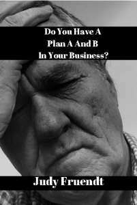 Do You Have A Plan A And B For Your Business