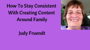 Stay Consistent With Creating Content Around Family