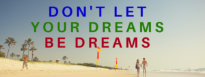 Don't Let Your DreamsBe Dreams