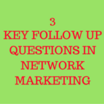 3 Key Follow Up Questions in Network Marketing