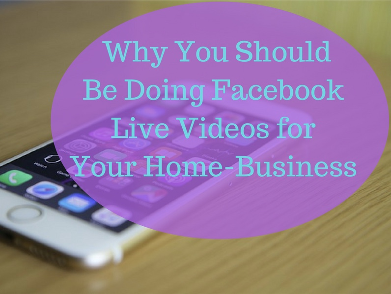 'Why you should be doing Facebook Live Video for your home business.