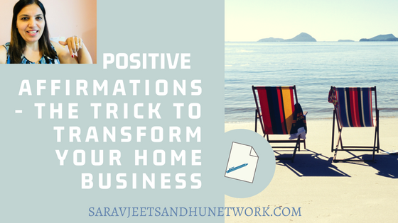Positive Affirmations – The Trick To Transform Your Home Business