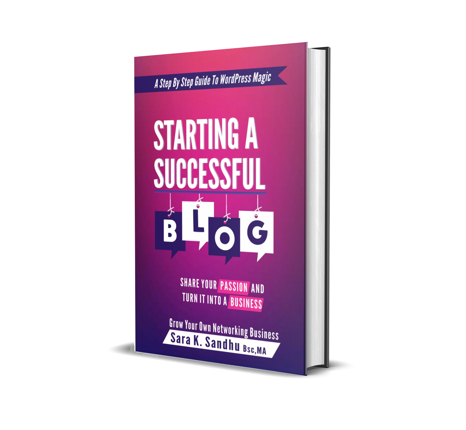 Starting A Successful Blog: Share Your Passion And Turn It Into A Business- Book