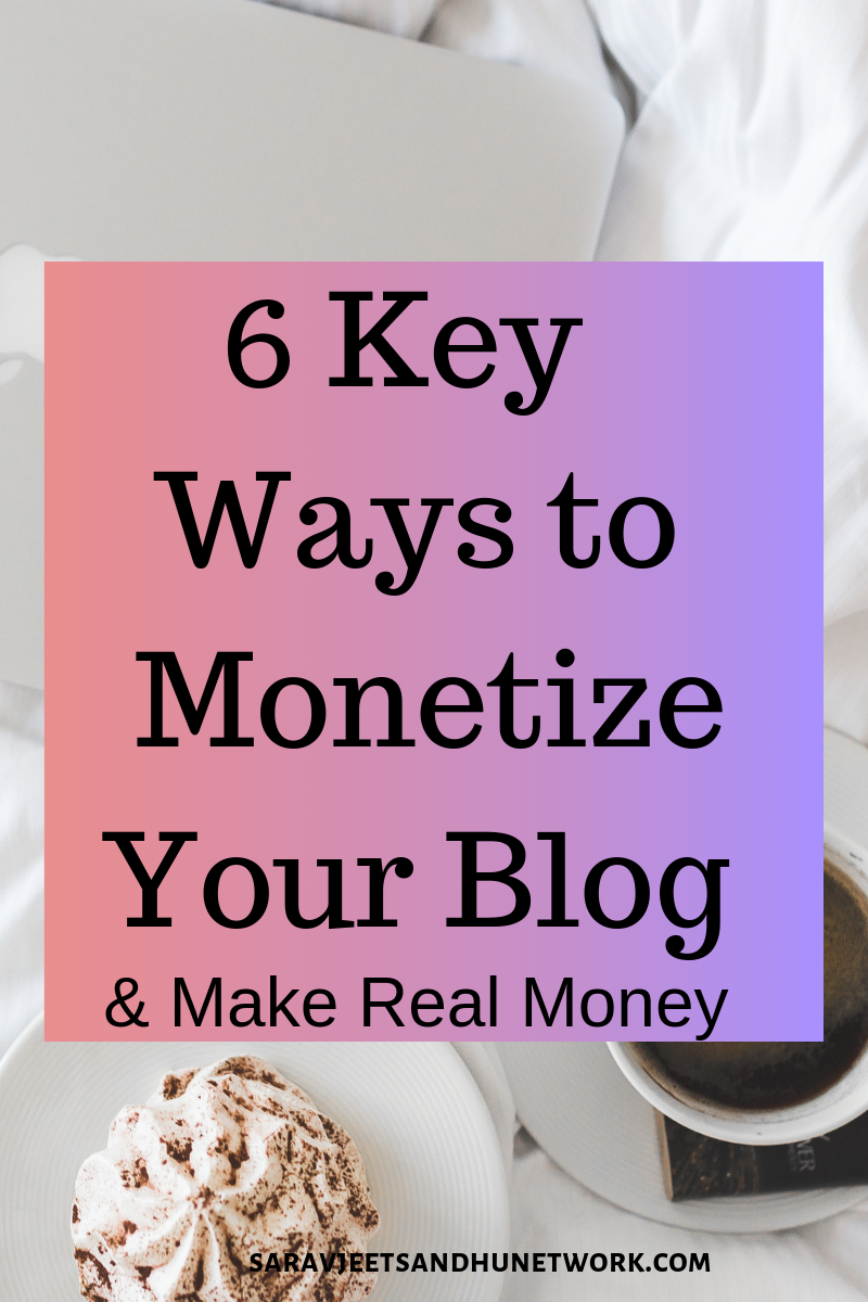 6 Key Ways to Monetize Your Blog & Make Real Money