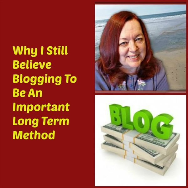 Why I Still Believe Blogging To Be An Important Long Term Method