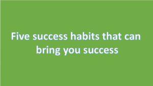 5 success habits that can bring you success