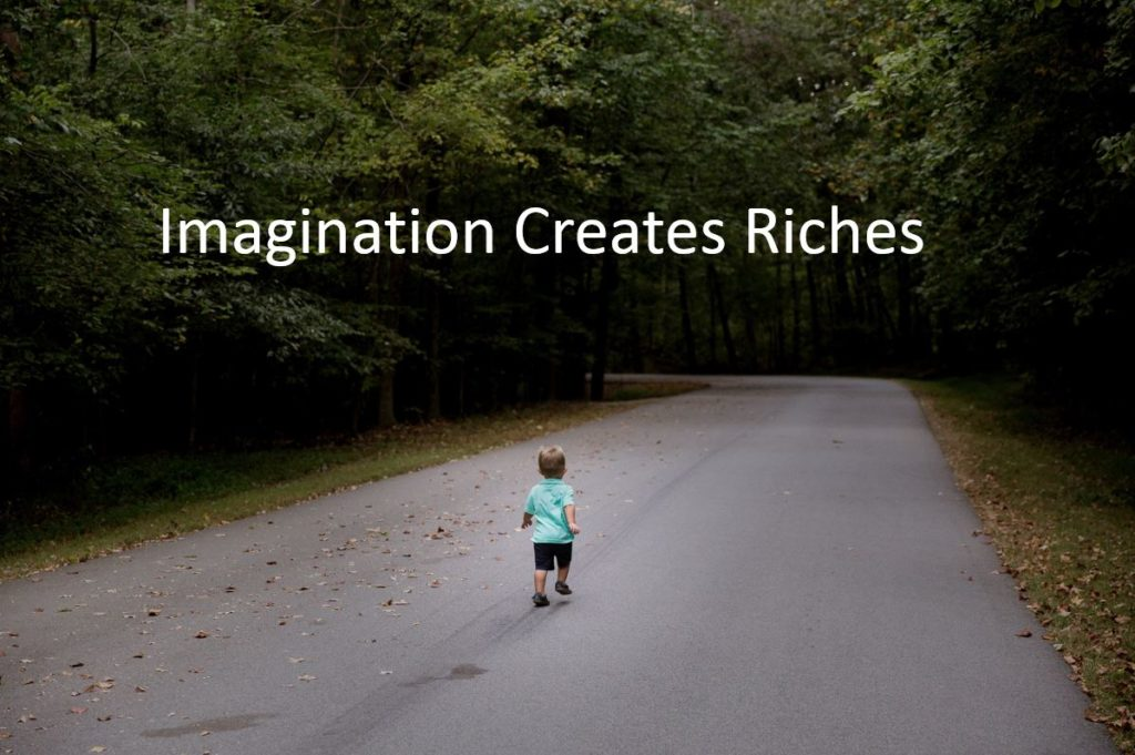Use your imagination to create riches
