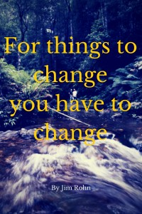 For things to change you have to change