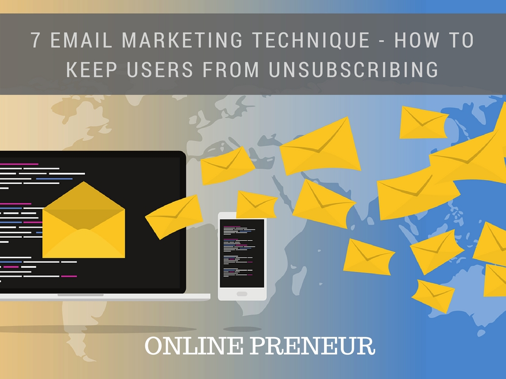 7 Email Marketing Technique - How to Keep Users from Unsubscribing