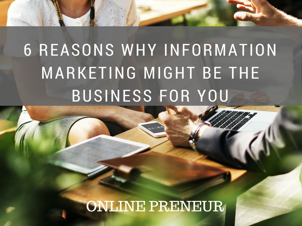 6 Reasons Why Information Marketing Might Be the Business for You