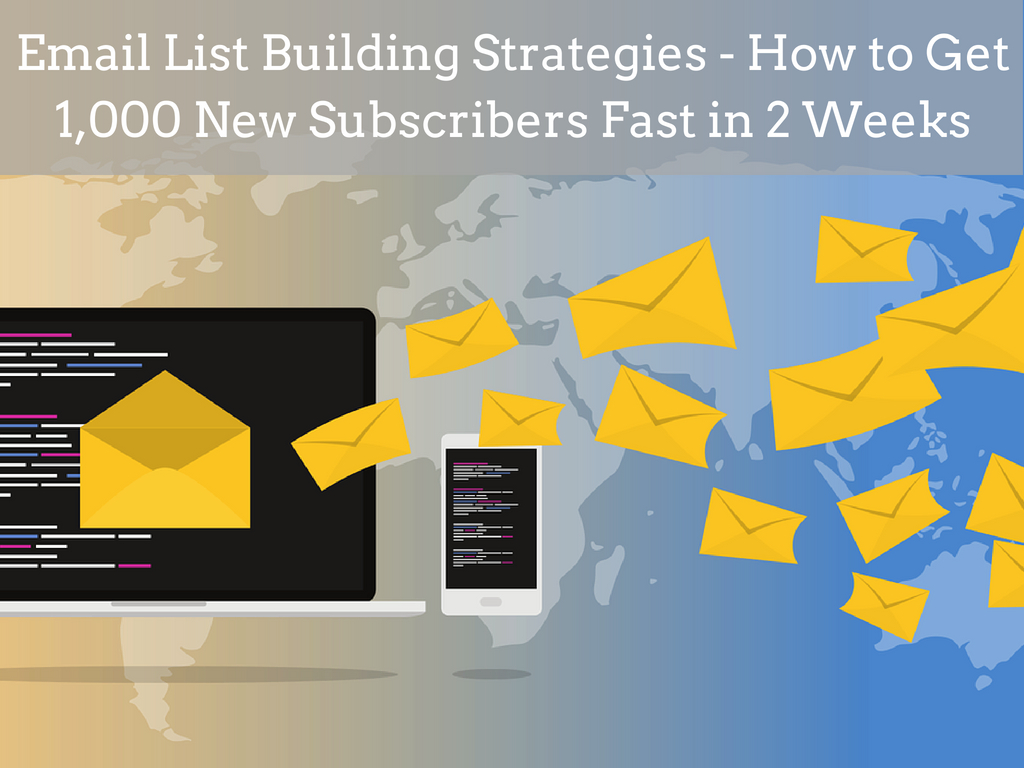 Email List Building Strategies - How to Get 1,000 New Subscribers Fast in 2 Weeks