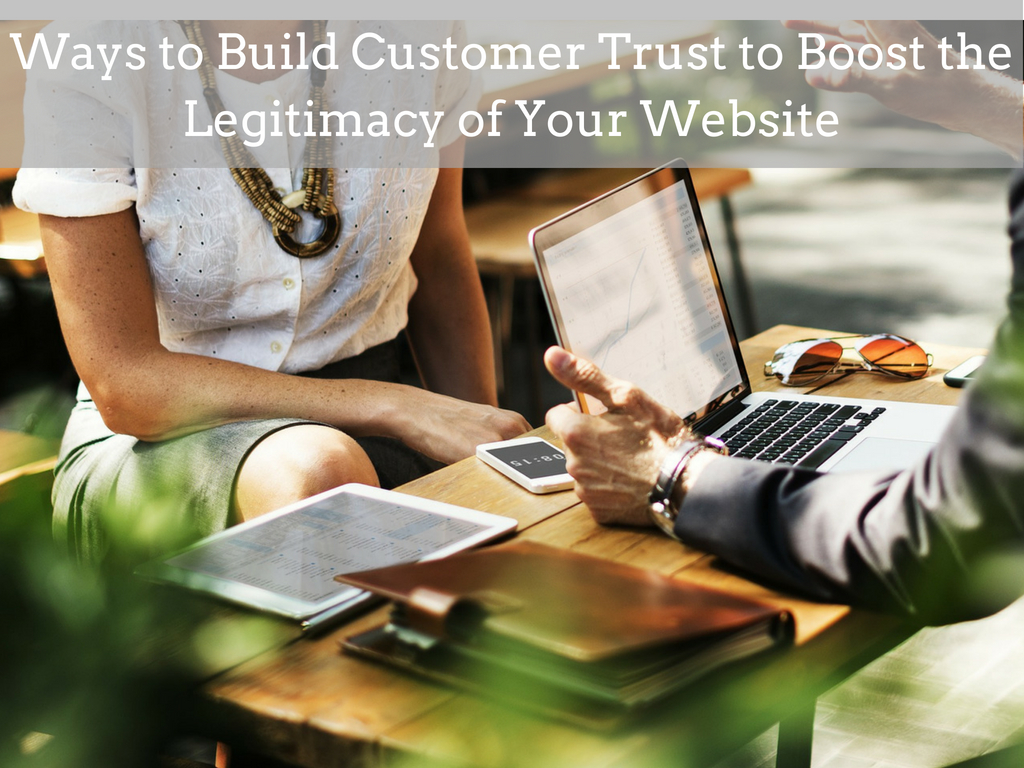 Ways to Build Customer Trust to Boost the Legitimacy of Your Website