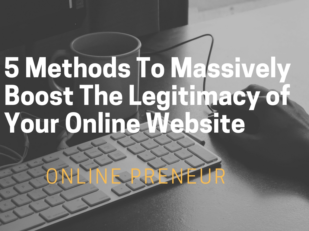 5 Methods To Massively Boost The Legitimacy of Your Online Website