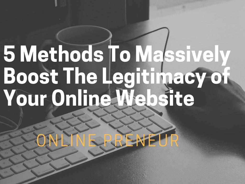 5 Methods To Massively Boost The Legitimacy of Your Online Website