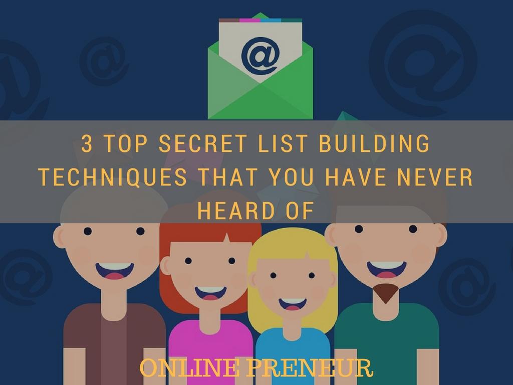 3 Top Secret List Building Techniques that You Have Never Heard Of