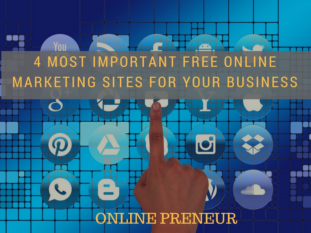 4 Most Important Free Online Marketing Sites for Your Business