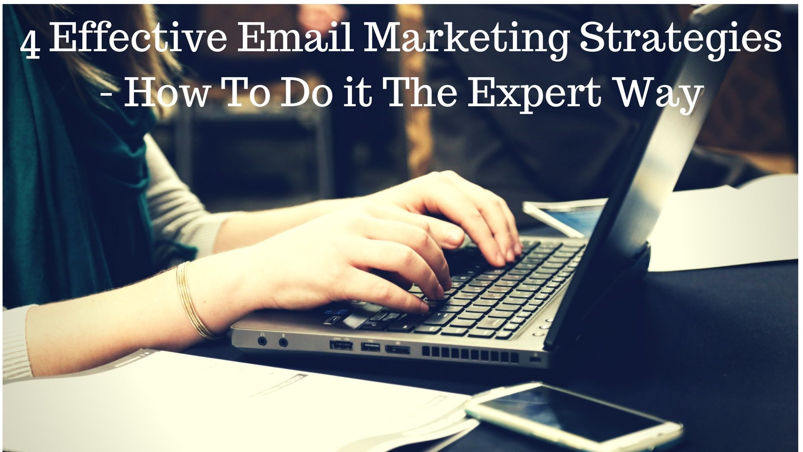 4 Effective Email Marketing Strategies - How To Do it The Expert Way