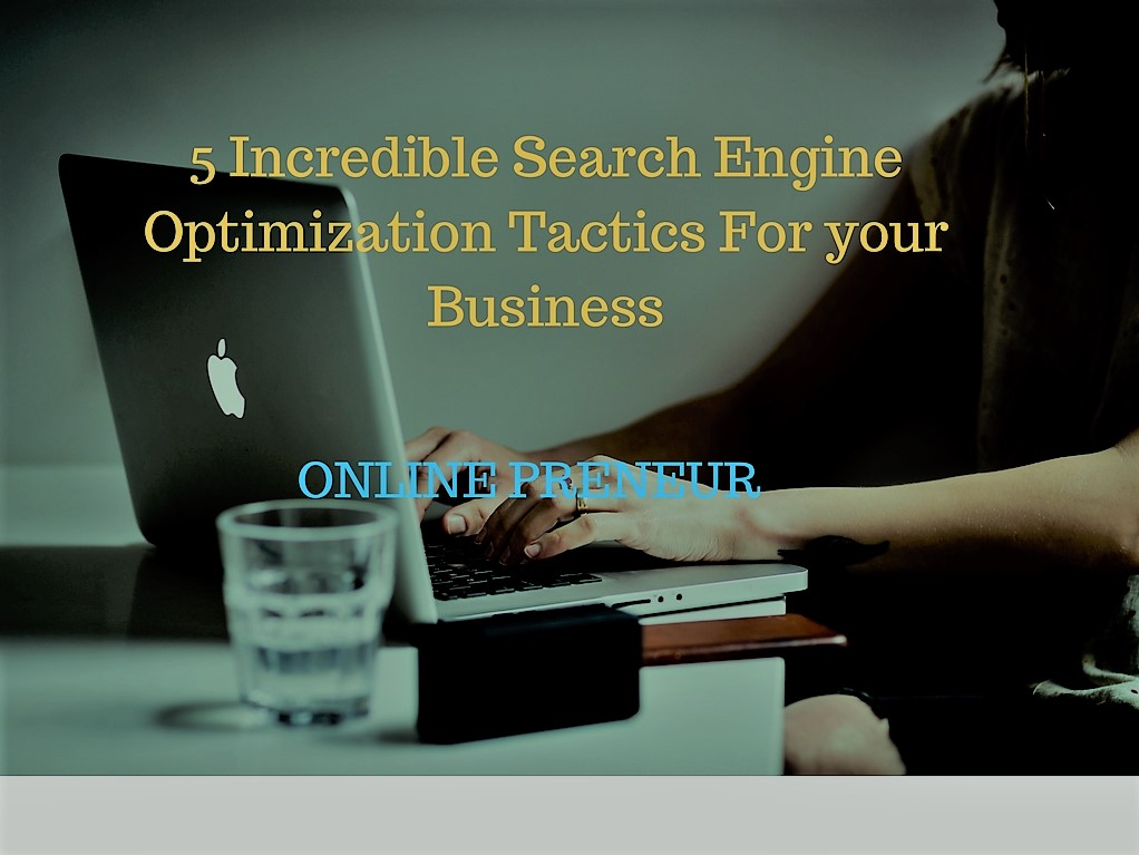 5 Incredible Search Engine Optimization Tactics For your Business